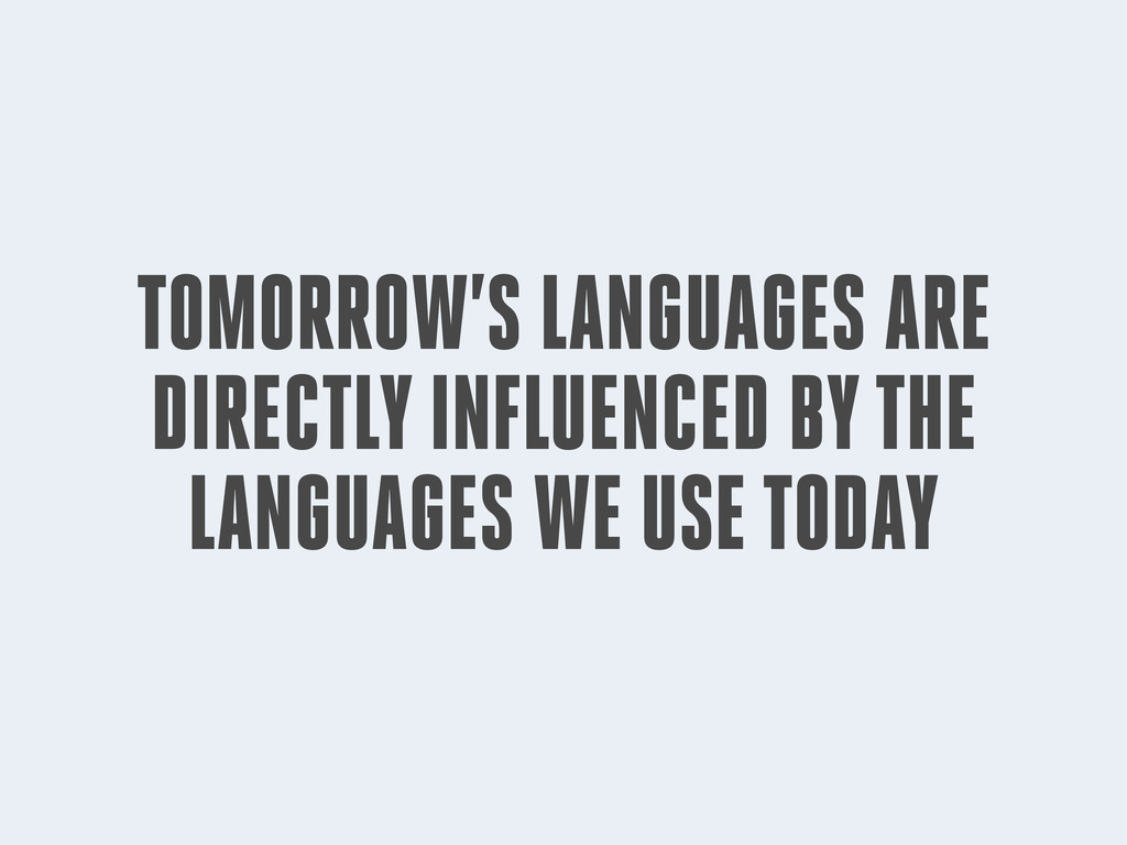 TOMORROW'S LANGUAGES ARE DIRECTLY INFLUENCED BY...