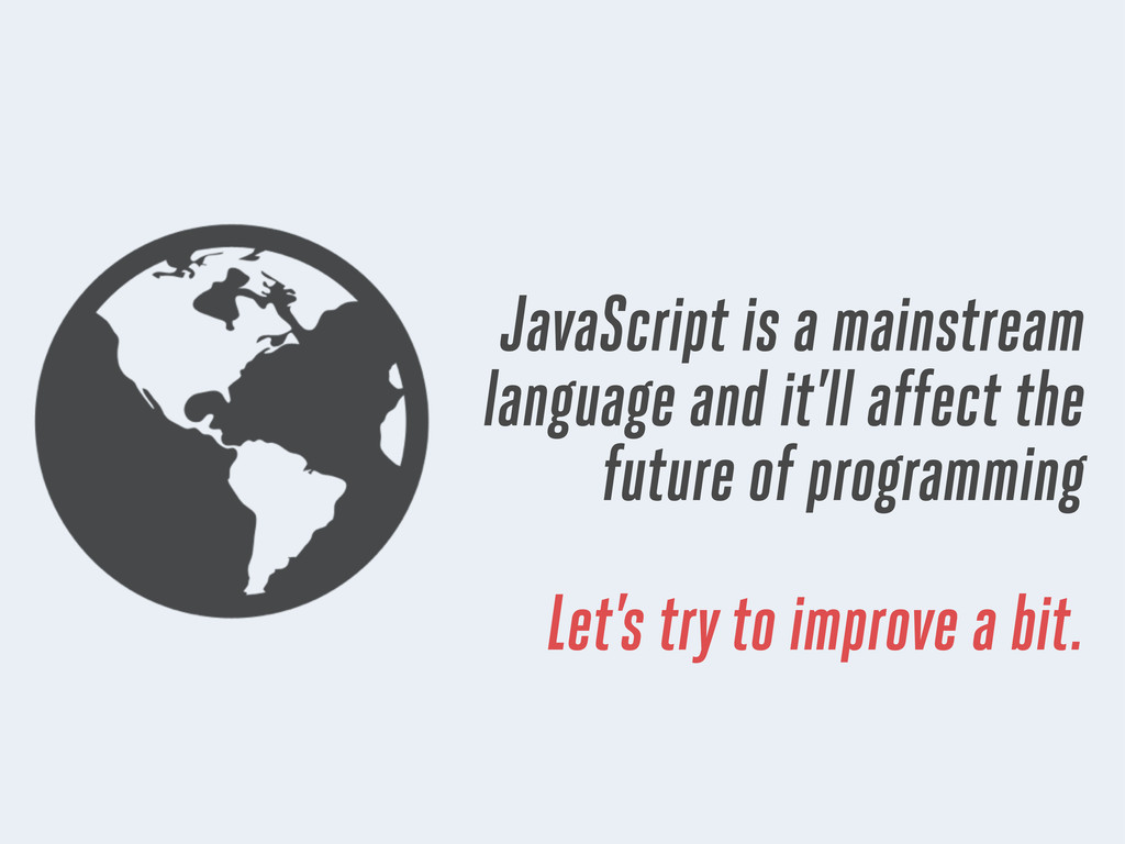 JavaScript is a mainstream language and it'll a...