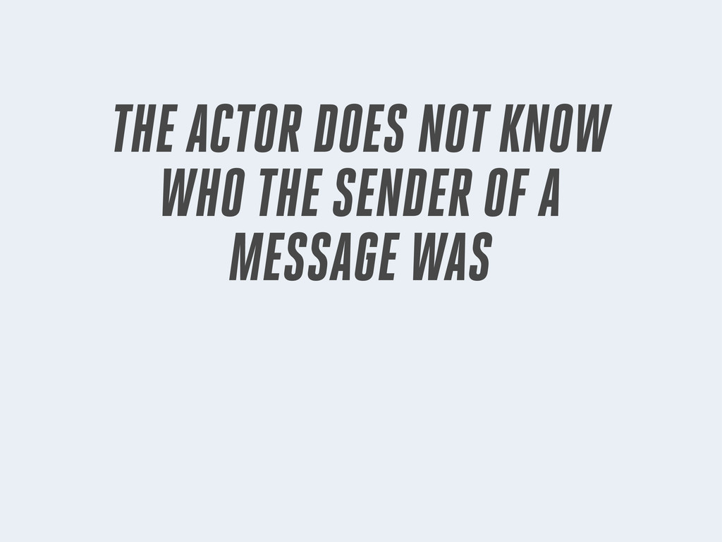 THE ACTOR DOES NOT KNOW WHO THE SENDER OF A MES...