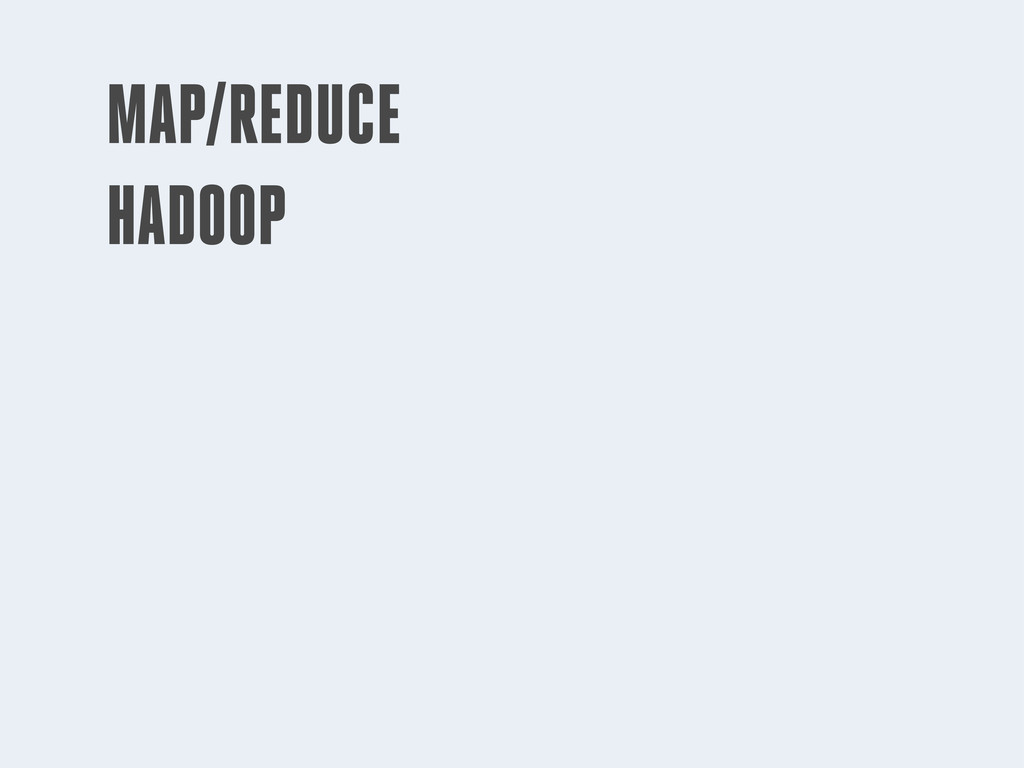 MAP/REDUCE HADOOP