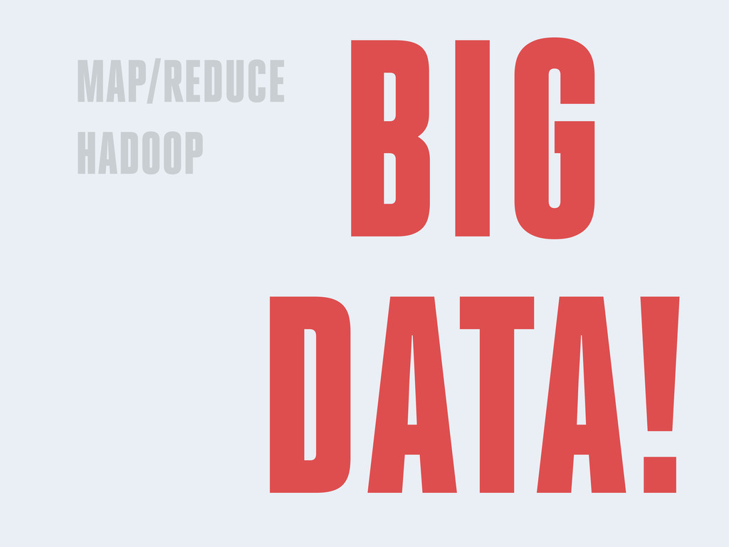 MAP/REDUCE HADOOP BIG DATA!