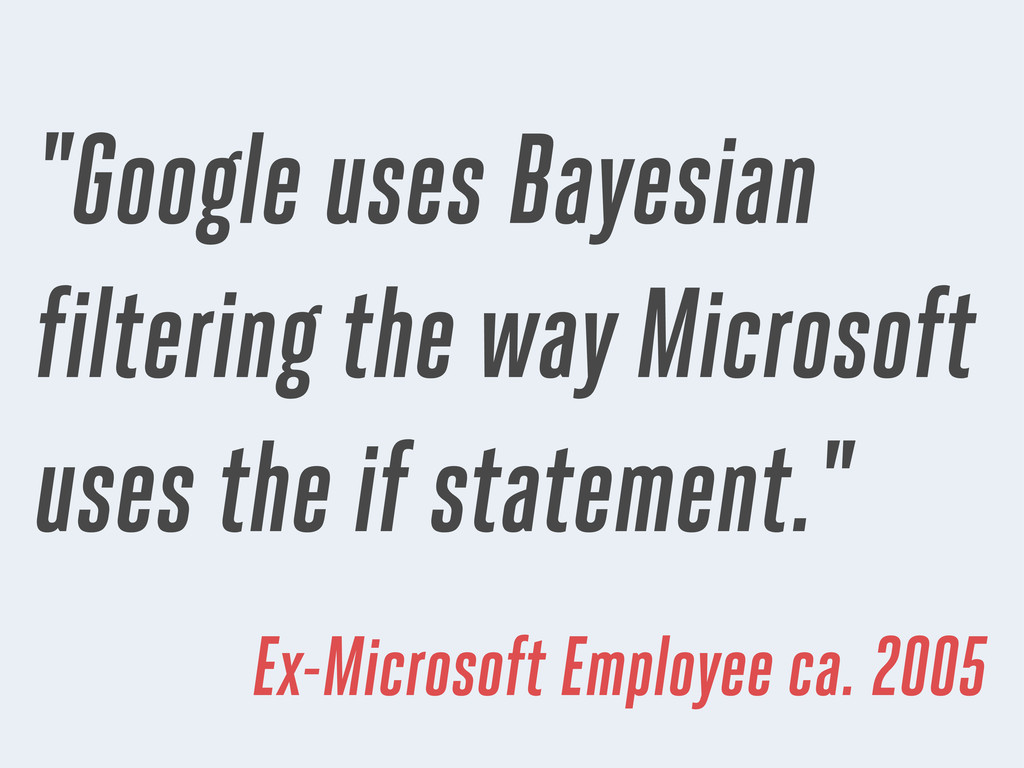 """Google uses Bayesian filtering the way Microso..."