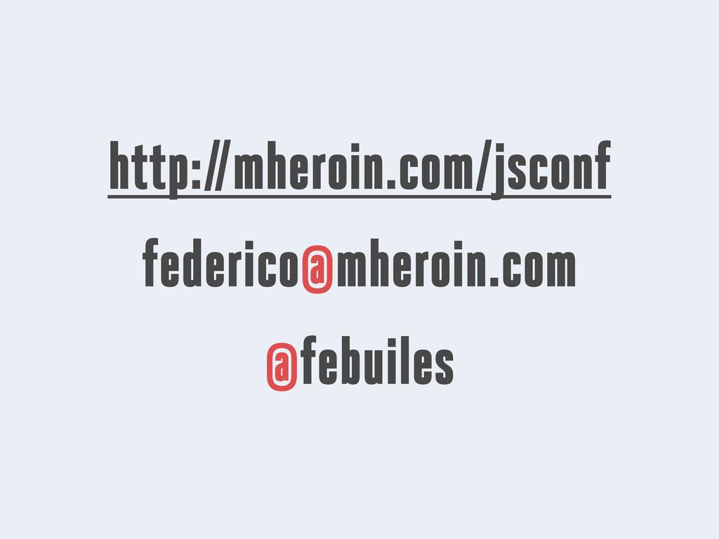 http://mheroin.com/jsconf federico@mheroin.com ...