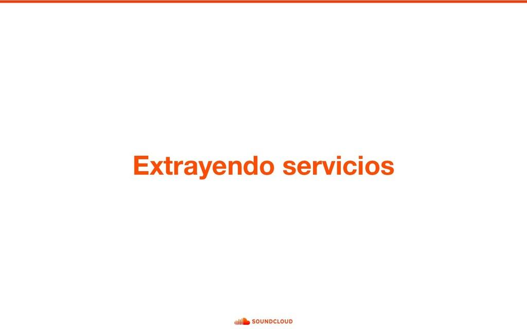 Extrayendo servicios