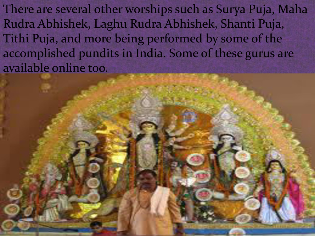 There are several other worships such as Surya ...