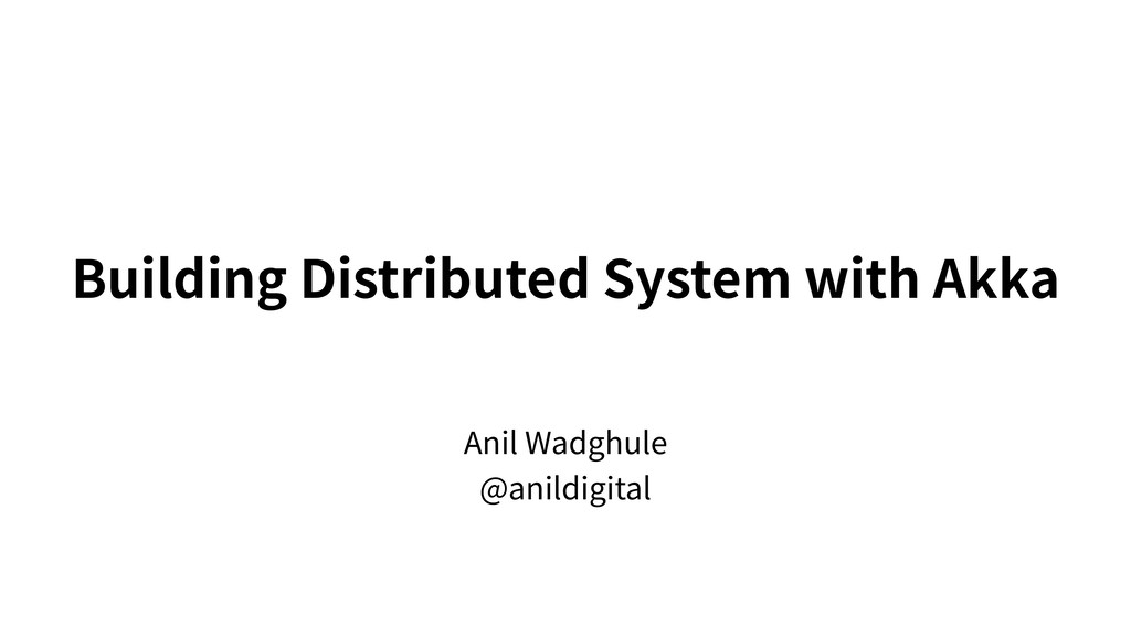 Building Distributed System with Akka Anil Wadg...