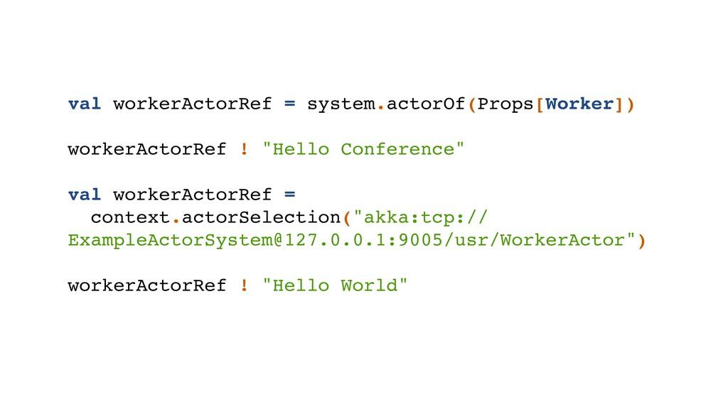 val workerActorRef = system.actorOf(Props[Worke...