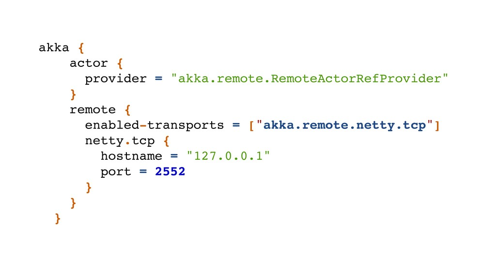 """akka { actor { provider = """"akka.remote.RemoteAc..."""