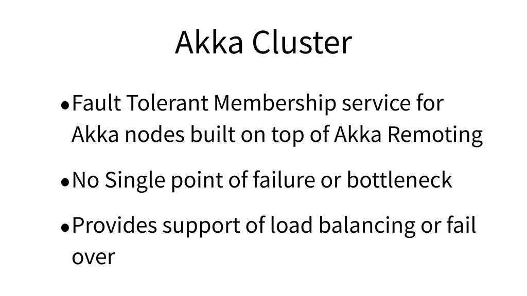 Akka Cluster •Fault Tolerant Membership service...