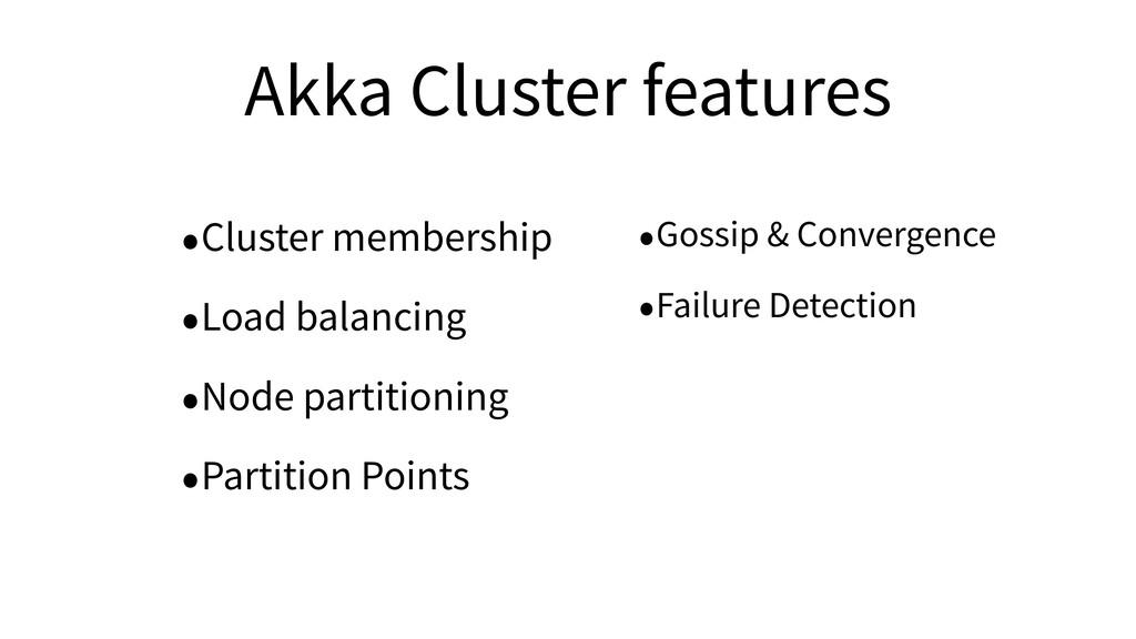 Akka Cluster features •Cluster membership •Load...
