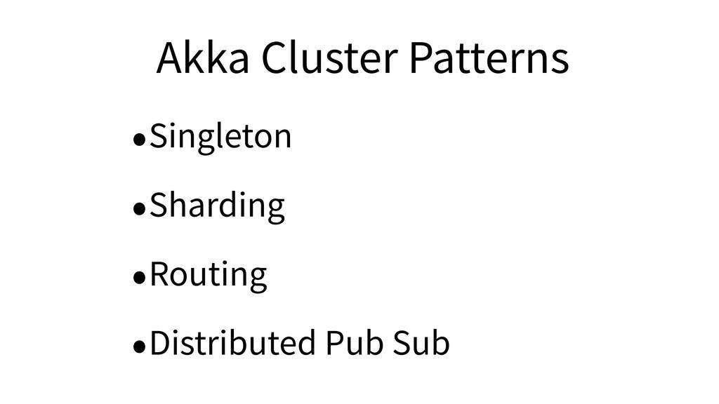 Akka Cluster Patterns •Singleton •Sharding •Rou...