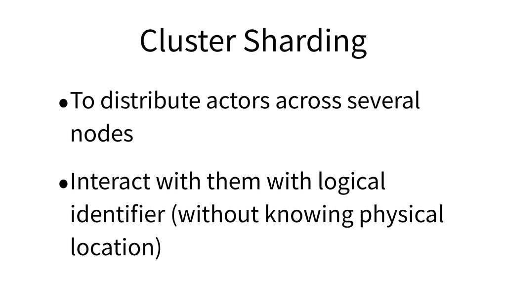 Cluster Sharding •To distribute actors across s...