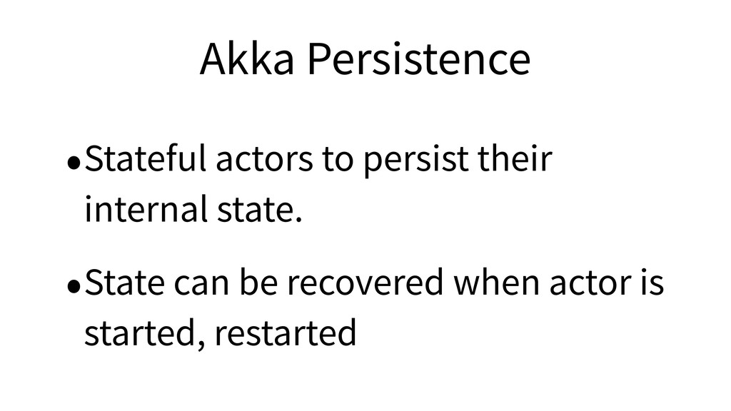 Akka Persistence •Stateful actors to persist th...