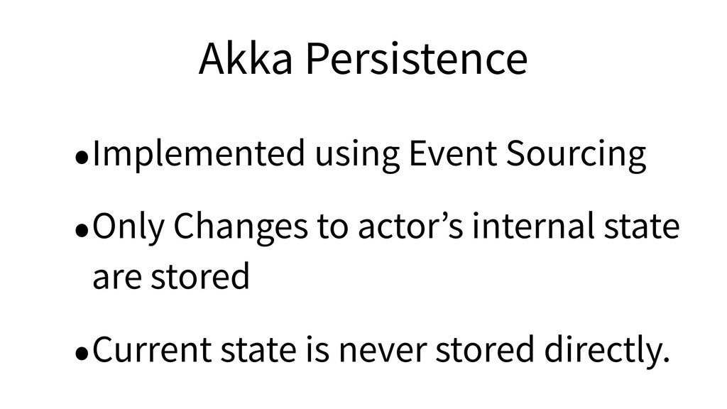 Akka Persistence •Implemented using Event Sourc...