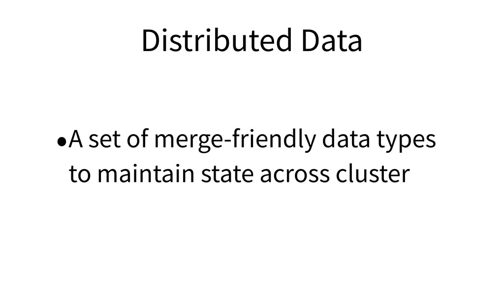 Distributed Data •A set of merge-friendly data ...