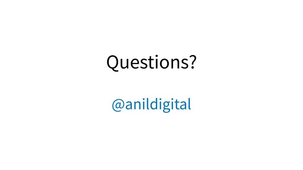 Questions? @anildigital