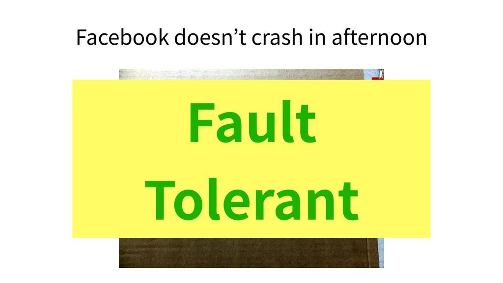 Fault Tolerant Facebook doesn't crash in aftern...