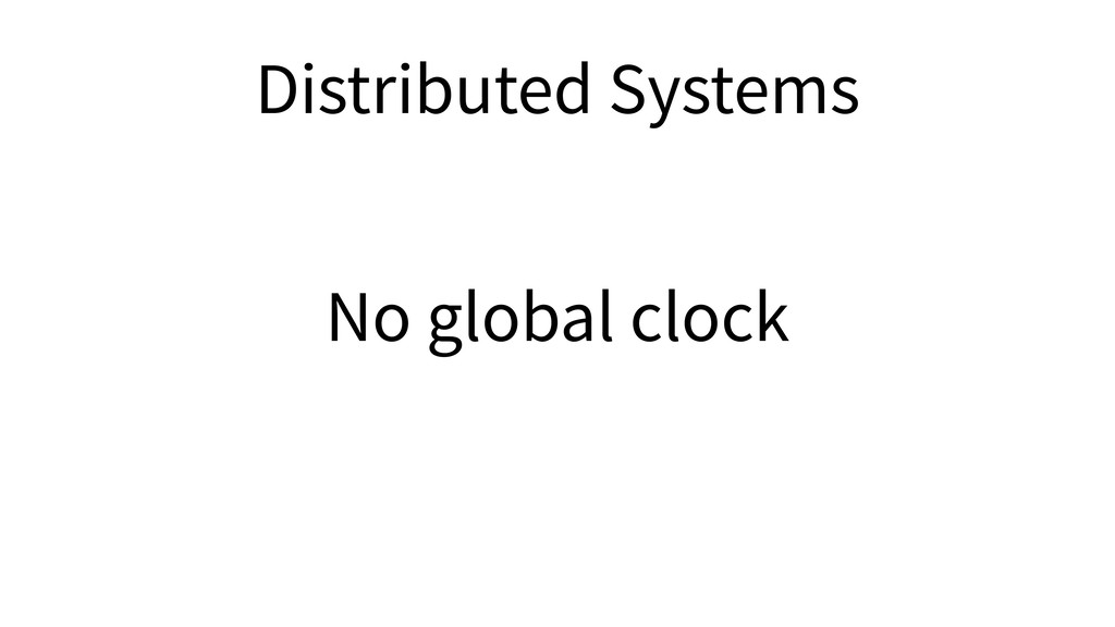 No global clock Distributed Systems