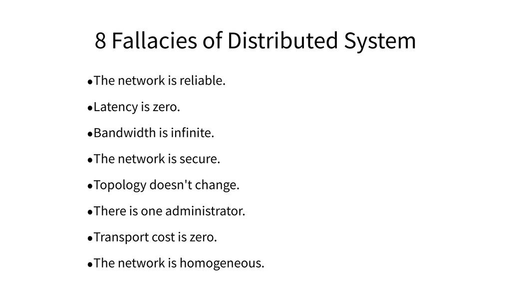 8 Fallacies of Distributed System •The network ...