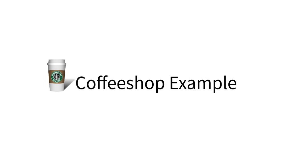 Coffeeshop Example