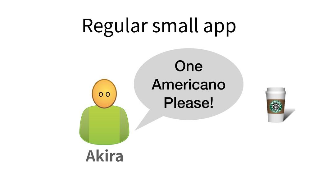 Regular small app o o One Americano Please! Aki...