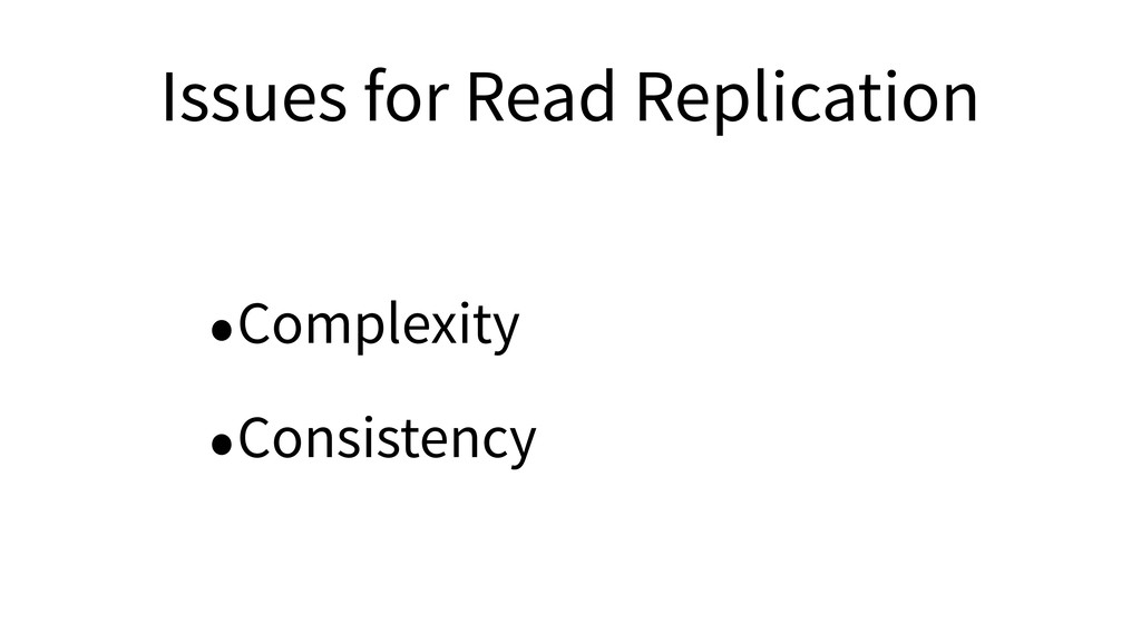 Issues for Read Replication •Complexity •Consis...