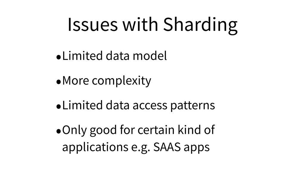 Issues with Sharding •Limited data model •More ...