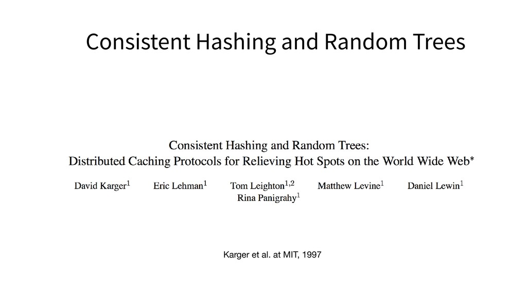 Consistent Hashing and Random Trees Karger et a...