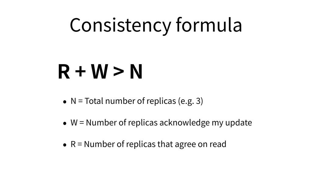 Consistency formula R + W > N • N = Total numbe...