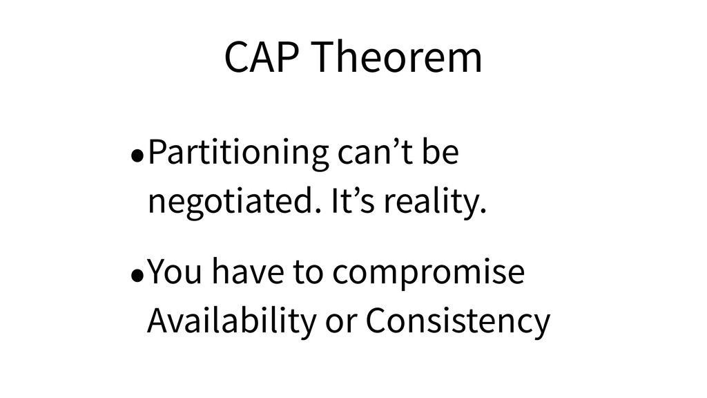 CAP Theorem •Partitioning can't be negotiated. ...
