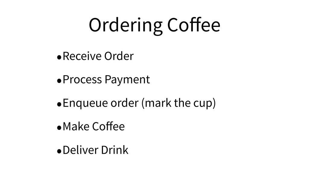 Ordering Coffee •Receive Order •Process Payment ...