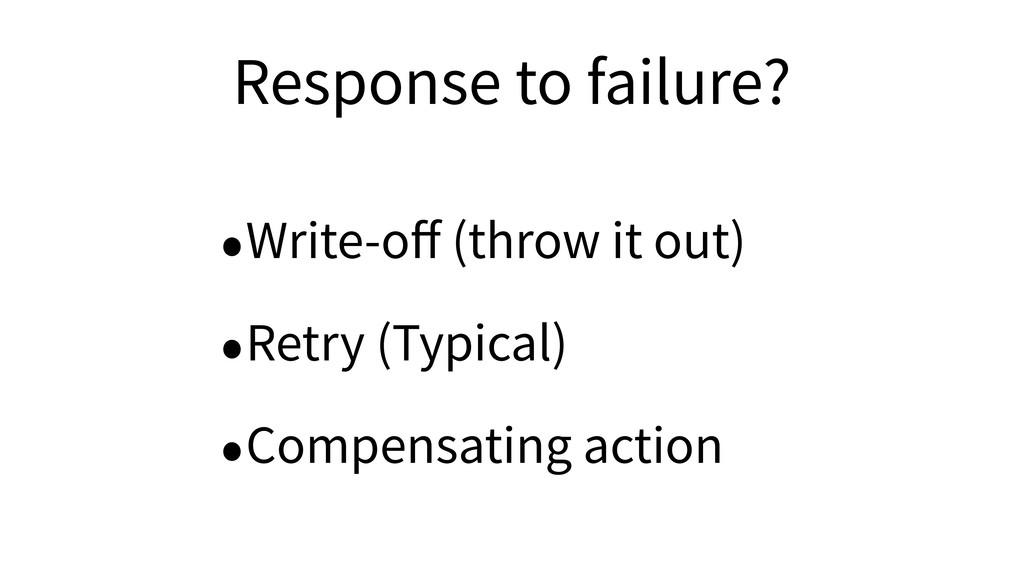 Response to failure? •Write-off (throw it out) •...