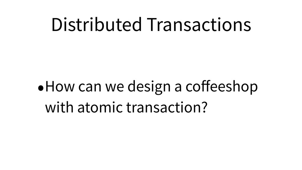 Distributed Transactions •How can we design a c...