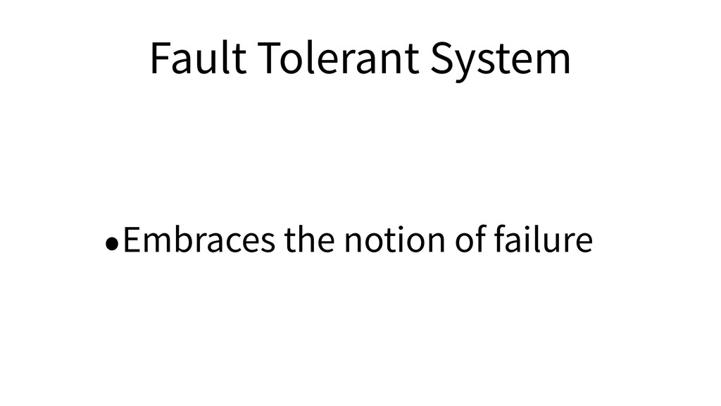 Fault Tolerant System •Embraces the notion of f...