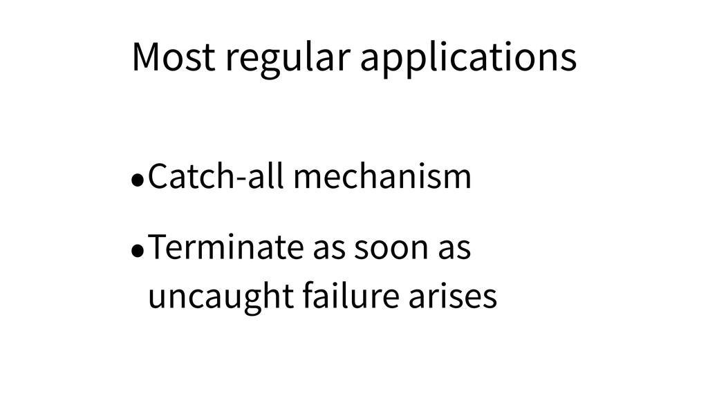 Most regular applications •Catch-all mechanism ...