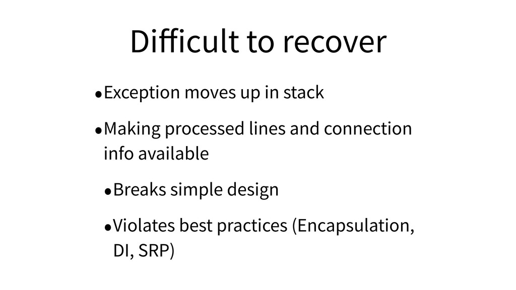 Difficult to recover •Exception moves up in stack...
