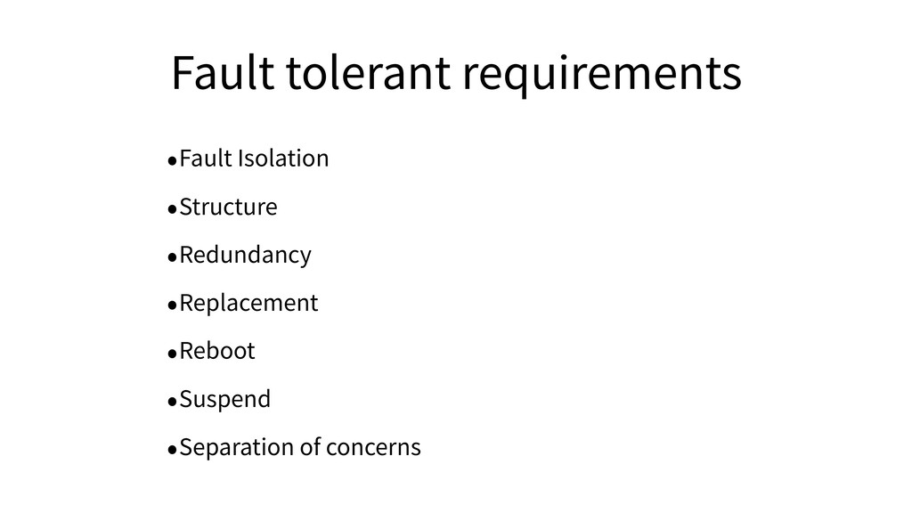 Fault tolerant requirements •Fault Isolation •S...
