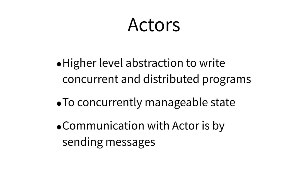 Actors •Higher level abstraction to write concu...