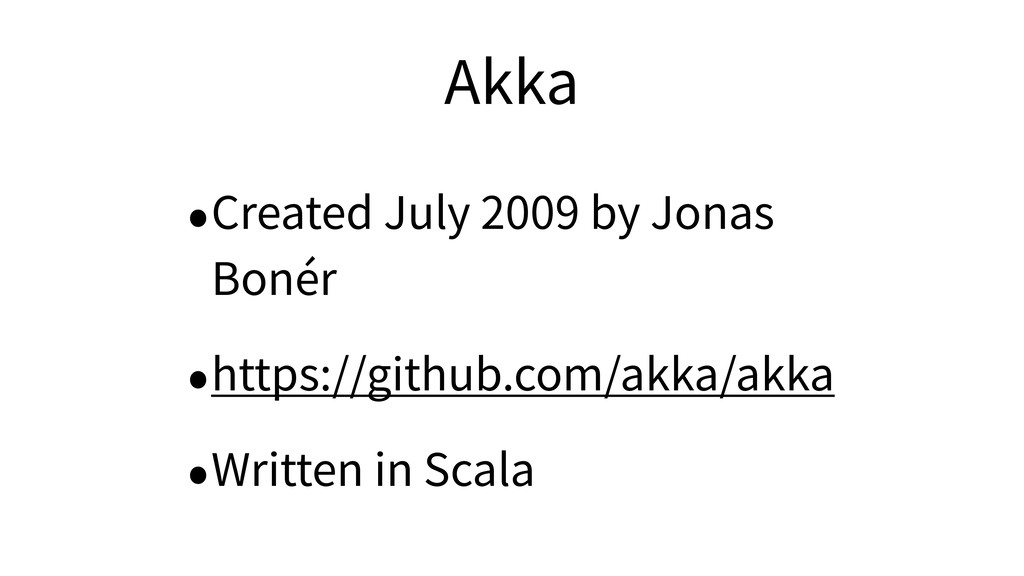 Akka •Created July 2009 by Jonas Bonér •https:/...
