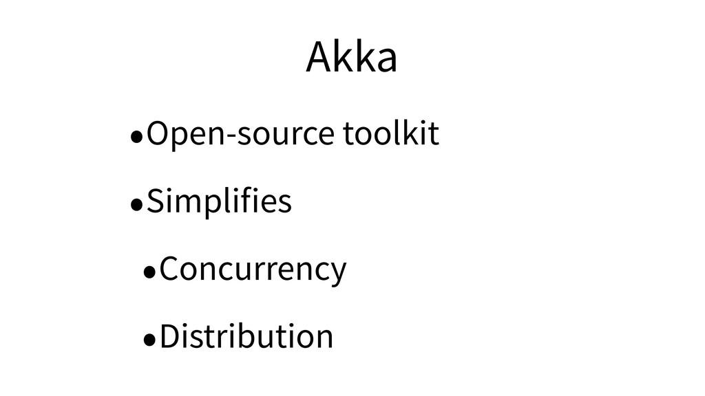 Akka •Open-source toolkit •Simplifies •Concurren...