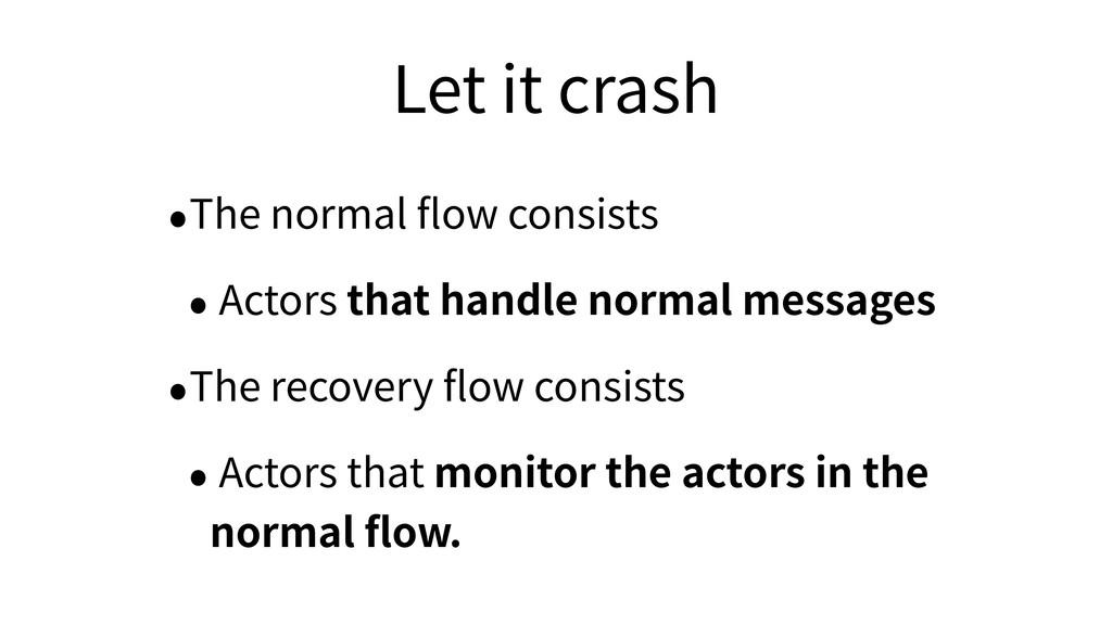 Let it crash •The normal flow consists • Actors ...