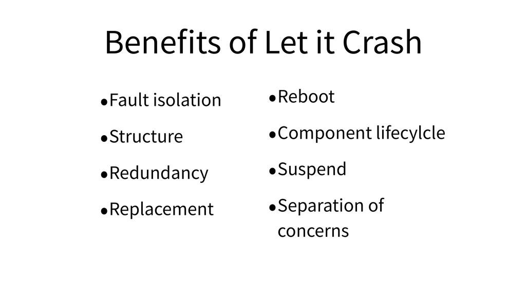 Benefits of Let it Crash •Fault isolation •Struc...