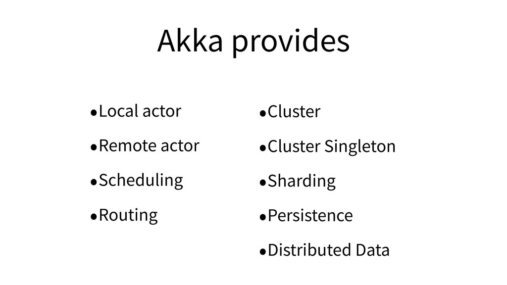 Akka provides •Local actor •Remote actor •Sched...