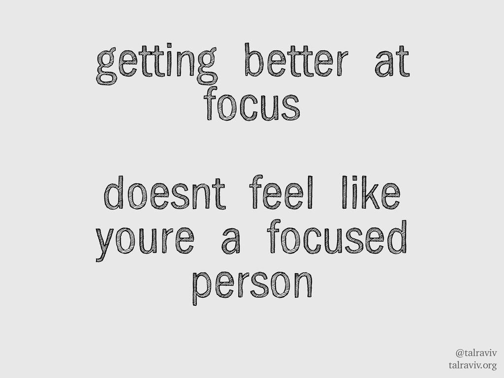 @talraviv talraviv.org getting better at focus ...