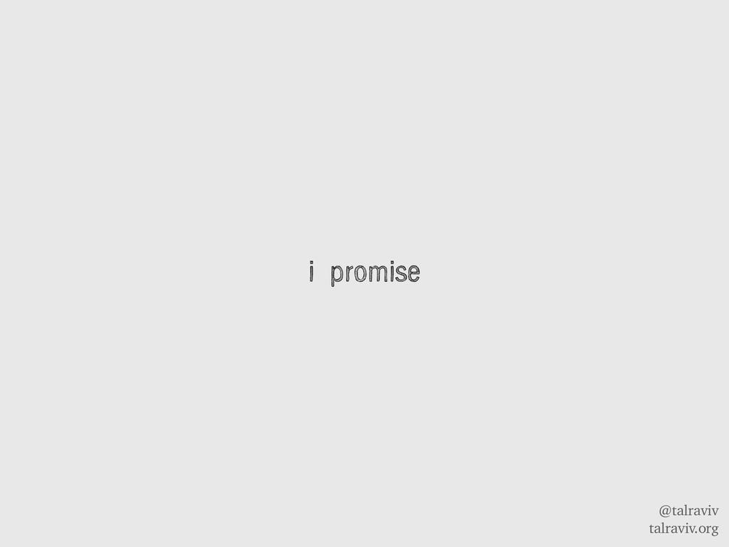 @talraviv talraviv.org i promise