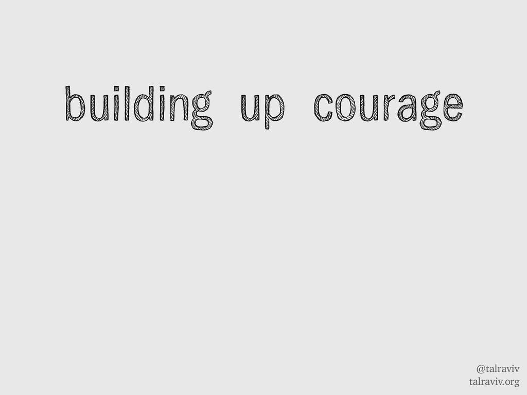 @talraviv talraviv.org building up courage