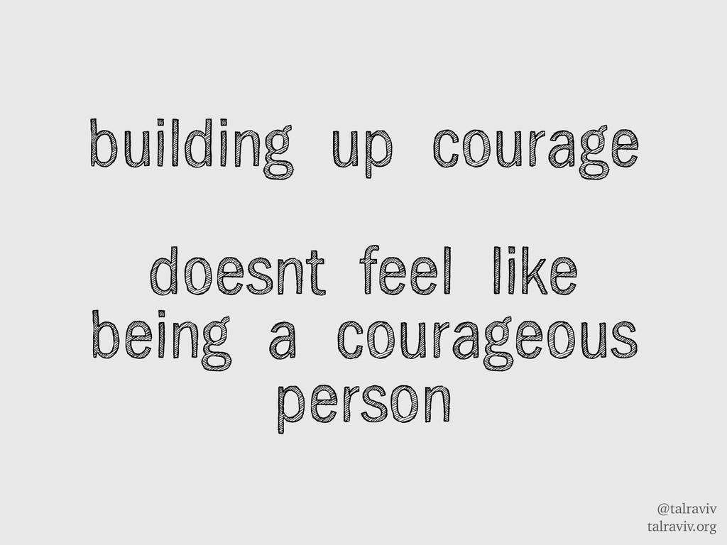 @talraviv talraviv.org building up courage does...