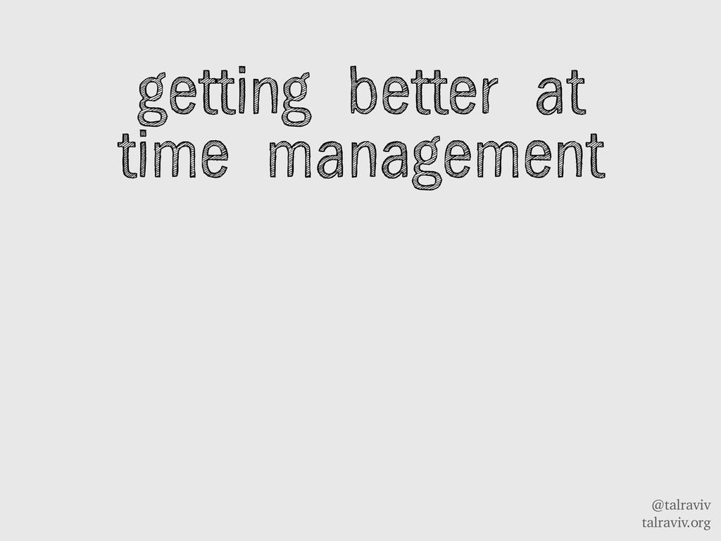@talraviv talraviv.org getting better at time m...