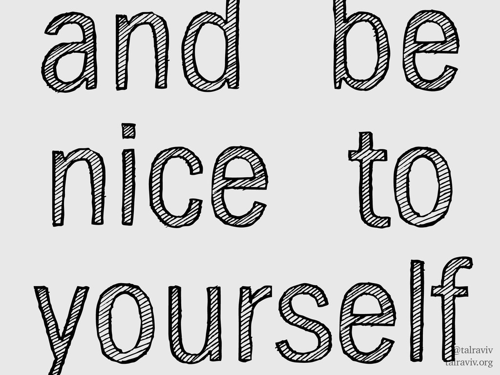 @talraviv talraviv.org and be nice to yourself