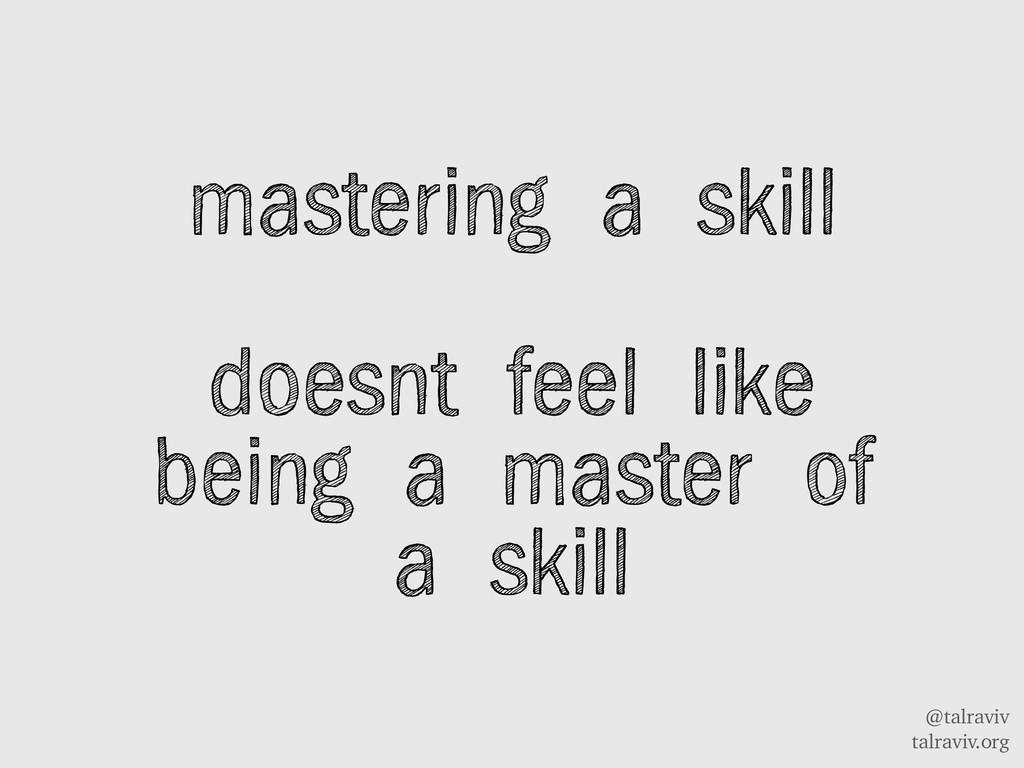 @talraviv talraviv.org mastering a skill doesnt...